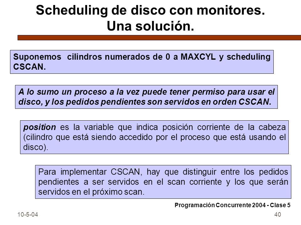 10-5-0440 Scheduling de disco con monitores. Una solución. Suponemos cilindros numerados de 0 a MAXCYL y scheduling CSCAN. A lo sumo un proceso a la v