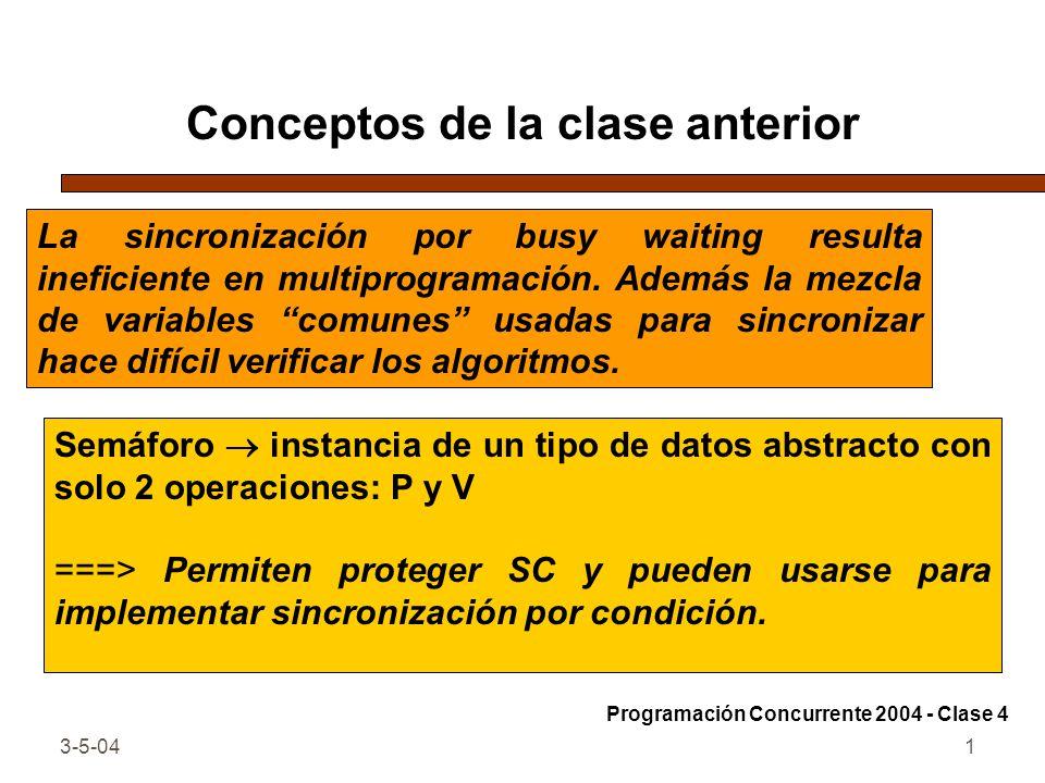 3-5-041 Conceptos de la clase anterior Semáforo instancia de un tipo de datos abstracto con solo 2 operaciones: P y V ===> Permiten proteger SC y pued
