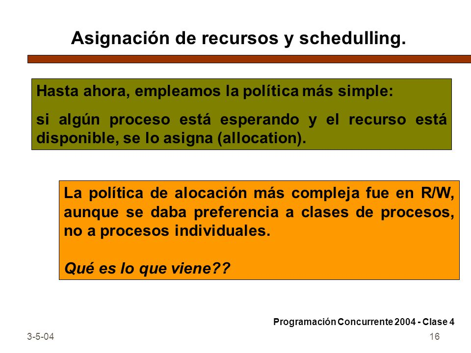 3-5-0416 Asignación de recursos y schedulling. La política de alocación más compleja fue en R/W, aunque se daba preferencia a clases de procesos, no a