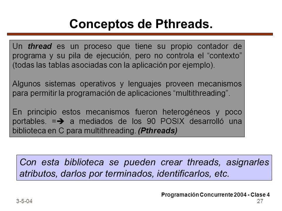3-5-0427 Conceptos de Pthreads. Un thread es un proceso que tiene su propio contador de programa y su pila de ejecución, pero no controla el contexto