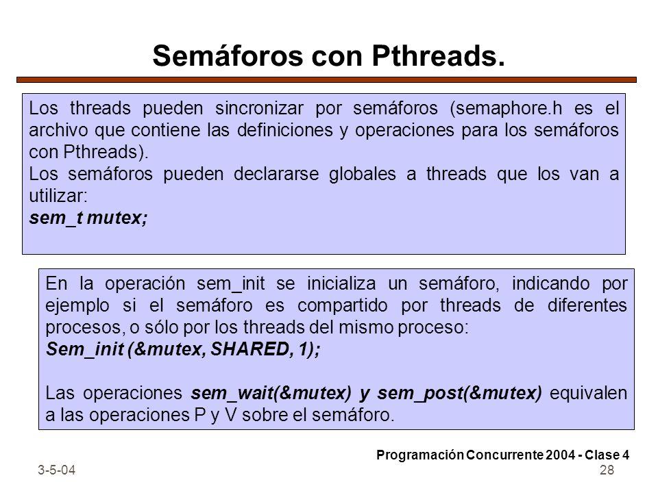 3-5-0428 Semáforos con Pthreads. Los threads pueden sincronizar por semáforos (semaphore.h es el archivo que contiene las definiciones y operaciones p