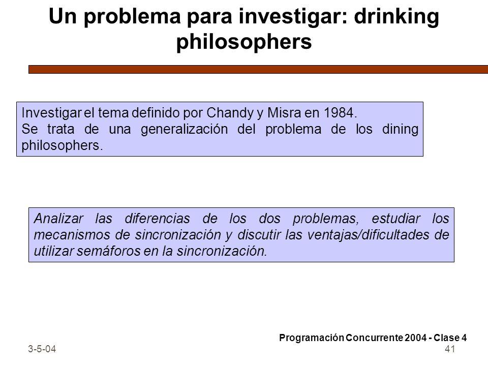 3-5-0441 Un problema para investigar: drinking philosophers Investigar el tema definido por Chandy y Misra en 1984. Se trata de una generalización del