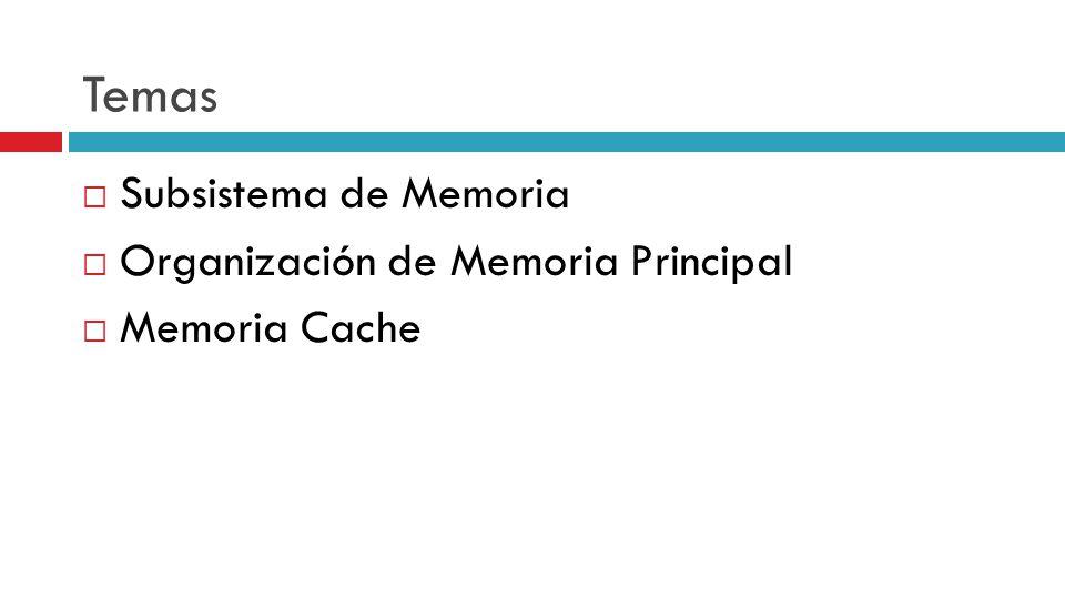 Temas Subsistema de Memoria Organización de Memoria Principal Memoria Cache