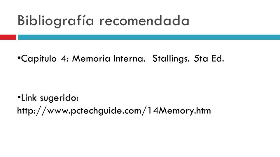 Bibliografía recomendada Capítulo 4: Memoria Interna. Stallings. 5ta Ed. Link sugerido: http://www.pctechguide.com/14Memory.htm
