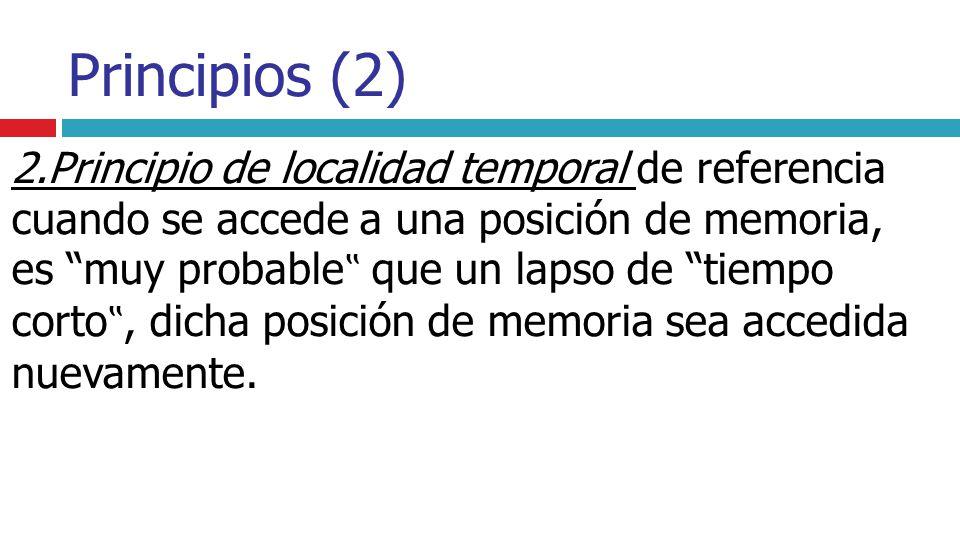 Principios (2) 2.Principio de localidad temporal de referencia cuando se accede a una posición de memoria, es muy probable que un lapso de tiempo cort