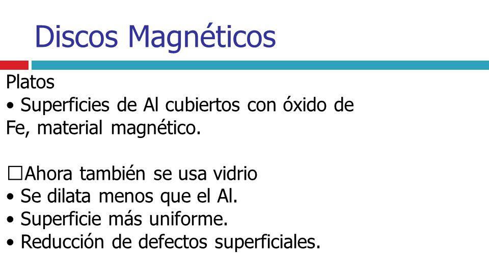 Discos Magnéticos Platos Superficies de Al cubiertos con óxido de Fe, material magnético. Ahora también se usa vidrio Se dilata menos que el Al. Super