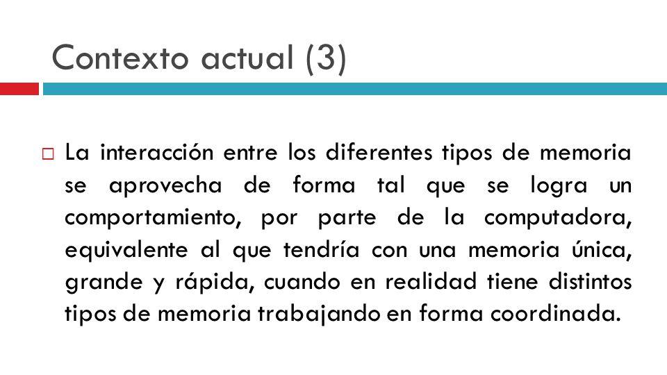 Contexto actual (3) La interacción entre los diferentes tipos de memoria se aprovecha de forma tal que se logra un comportamiento, por parte de la com