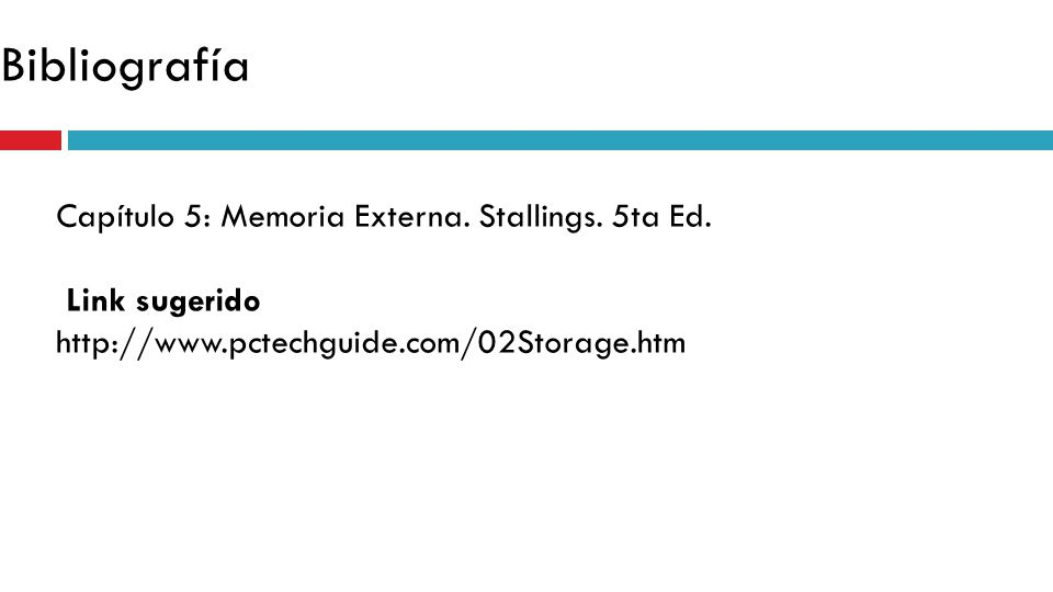 Bibliografía Capítulo 5: Memoria Externa. Stallings. 5ta Ed. Link sugerido http://www.pctechguide.com/02Storage.htm