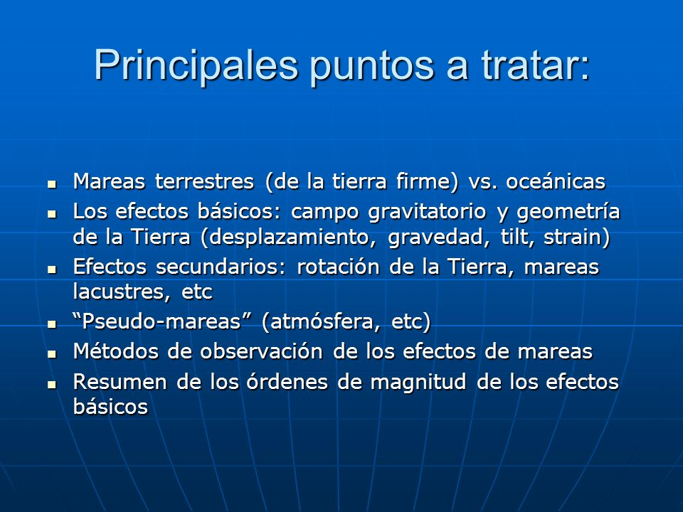 Principales puntos a tratar: Mareas terrestres (de la tierra firme) vs.