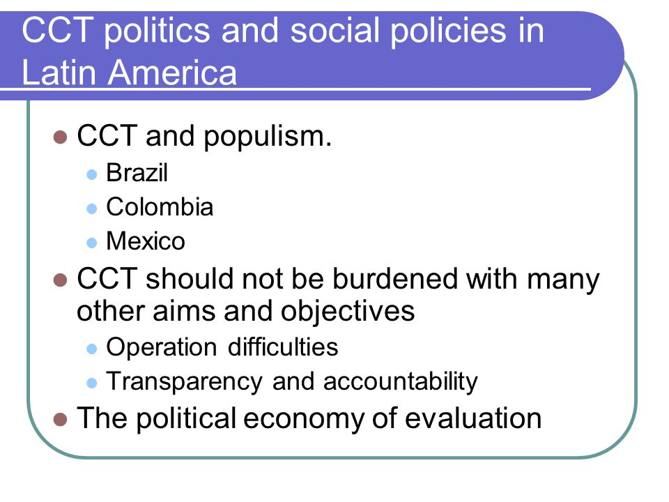 CCT politics and social policies in Latin America CCT and populism.