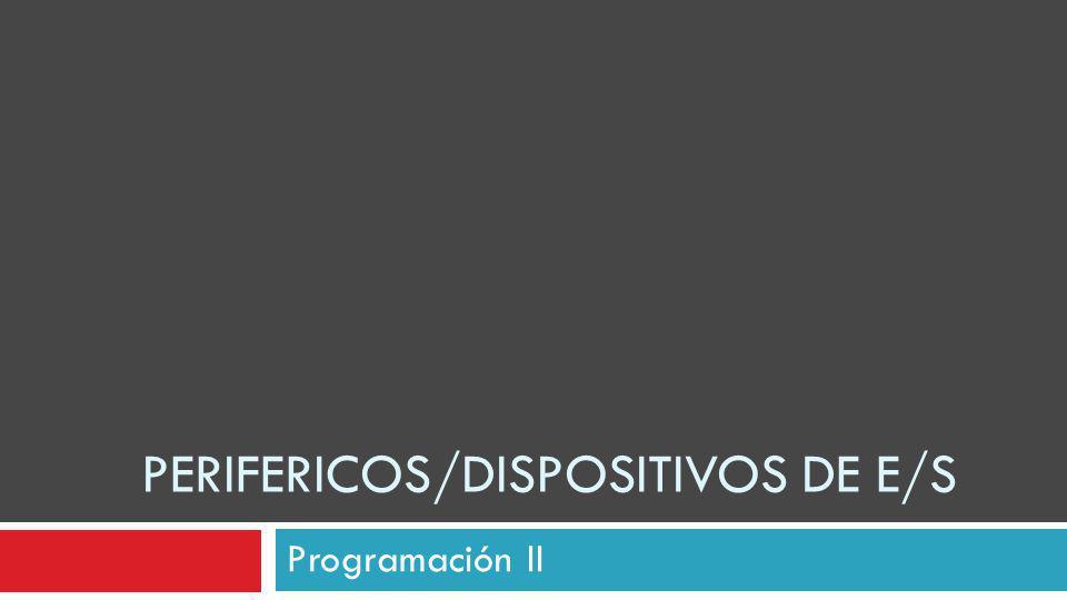 PERIFERICOS/DISPOSITIVOS DE E/S Programación II