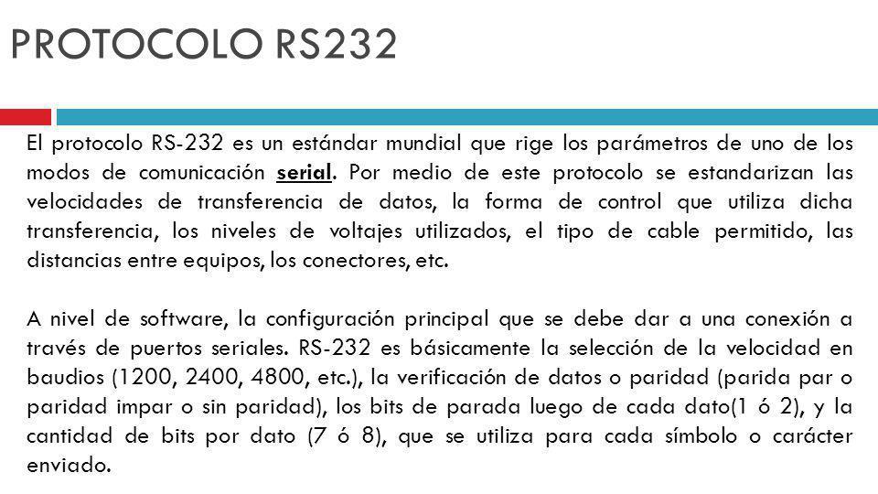 PROTOCOLO RS232 El protocolo RS-232 es un estándar mundial que rige los parámetros de uno de los modos de comunicación serial. Por medio de este proto