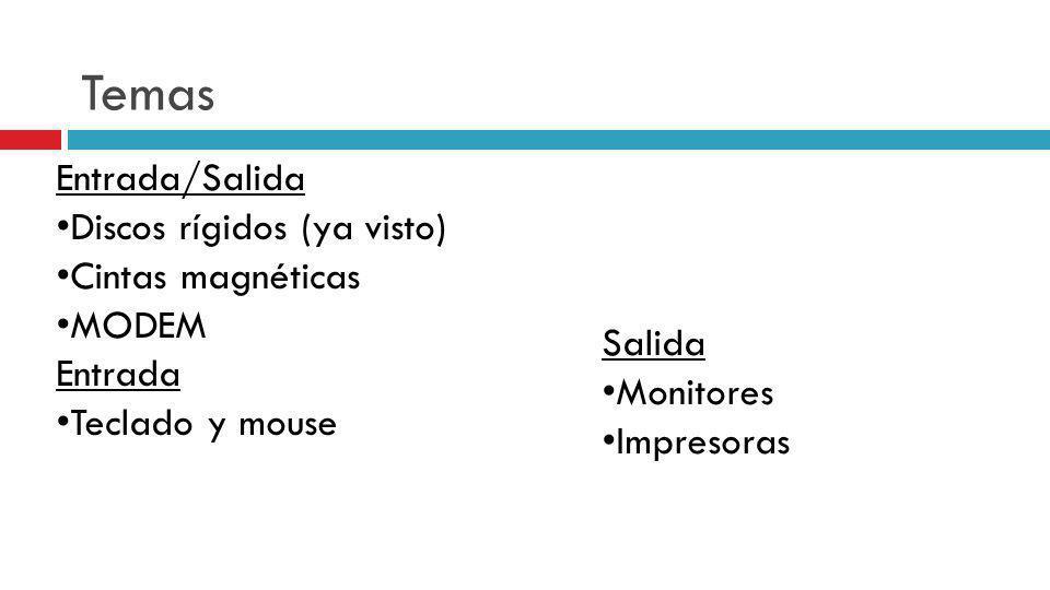 Temas Entrada/Salida Discos rígidos (ya visto) Cintas magnéticas MODEM Entrada Teclado y mouse Salida Monitores Impresoras