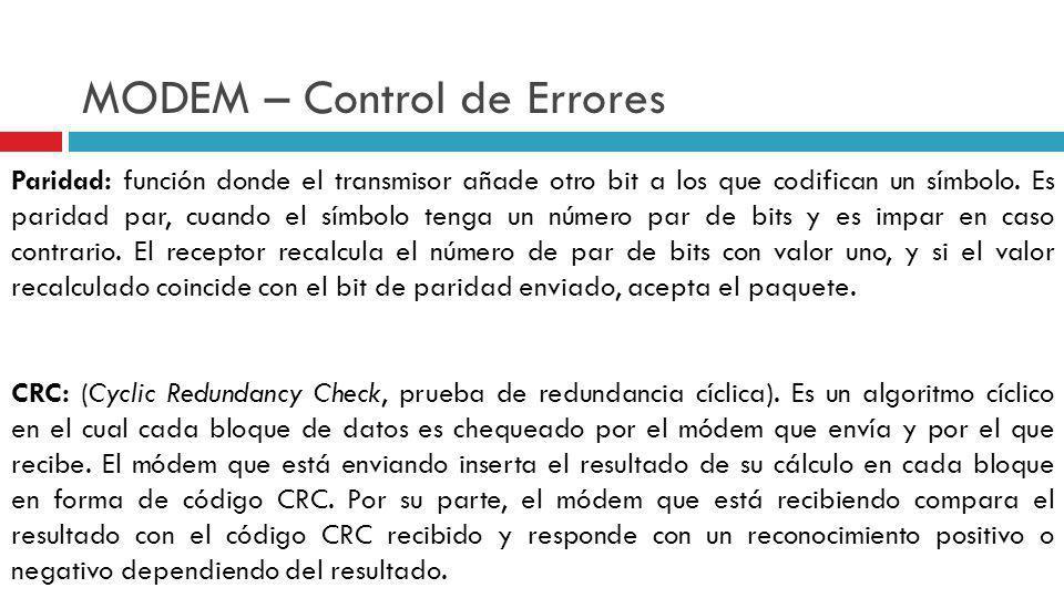 MODEM – Control de Errores Paridad: función donde el transmisor añade otro bit a los que codifican un símbolo. Es paridad par, cuando el símbolo tenga
