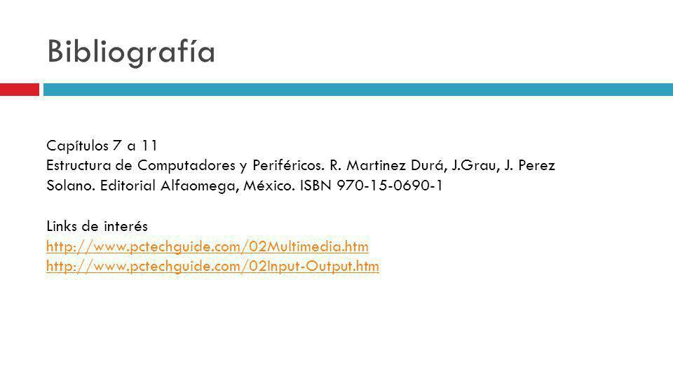 Bibliografía Capítulos 7 a 11 Estructura de Computadores y Periféricos. R. Martinez Durá, J.Grau, J. Perez Solano. Editorial Alfaomega, México. ISBN 9