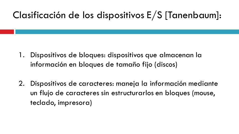 1.Dispositivos de bloques: dispositivos que almacenan la información en bloques de tamaño fijo (discos) 2.Dispositivos de caracteres: maneja la inform