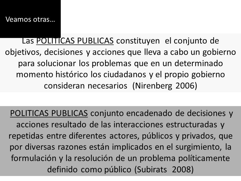 Las POLITICAS PUBLICAS constituyen el conjunto de objetivos, decisiones y acciones que lleva a cabo un gobierno para solucionar los problemas que en u