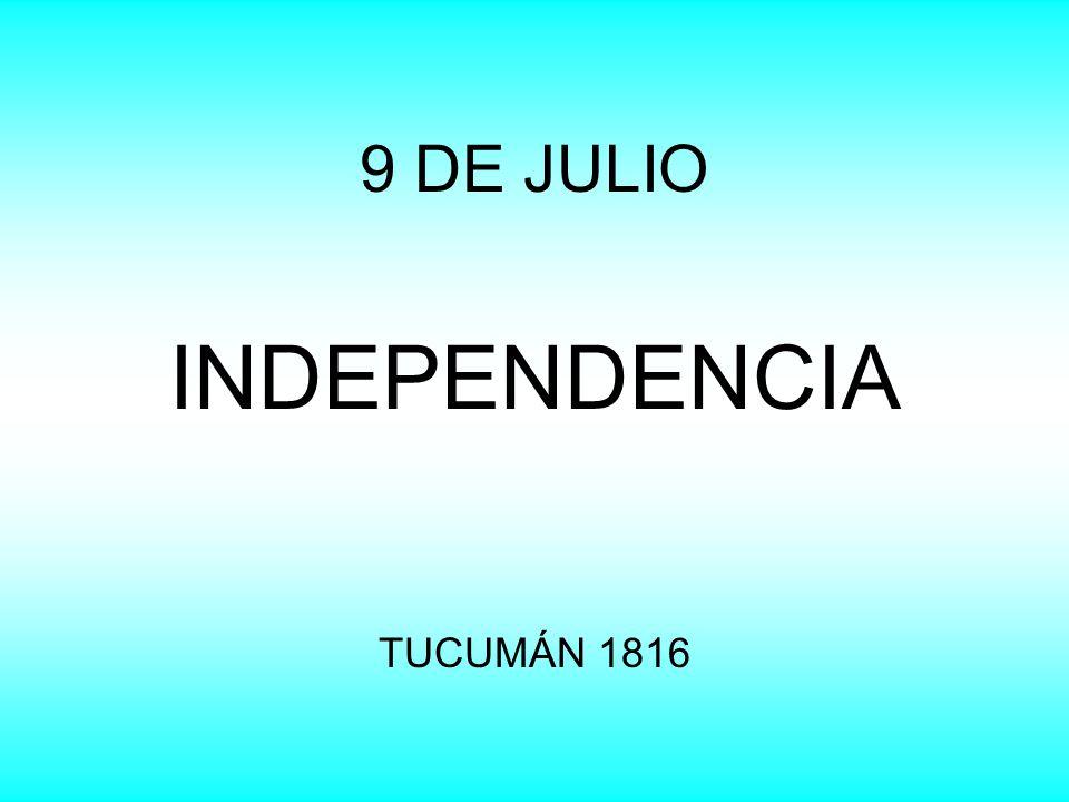 ALGUNOS DATOS La independencia se declaró en el congreso de Tucumán el día 9 de Julio de 1816.