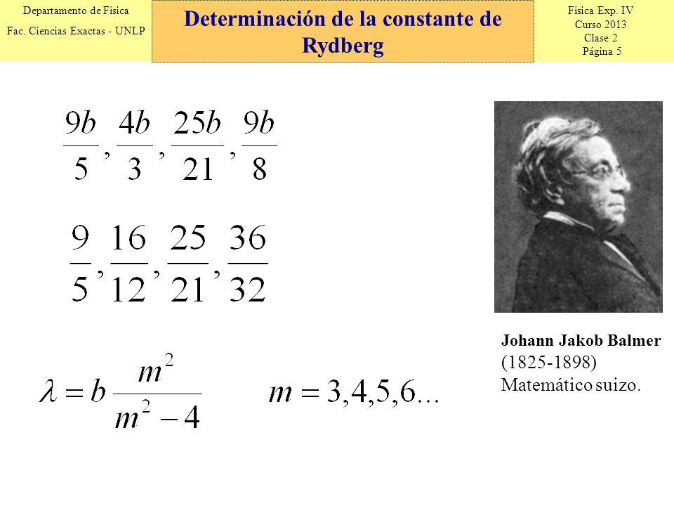 Física Exp. IV Curso 2013 Clase 2 Página 5 Departamento de Física Fac. Ciencias Exactas - UNLP Determinación de la constante de Rydberg Johann Jakob B