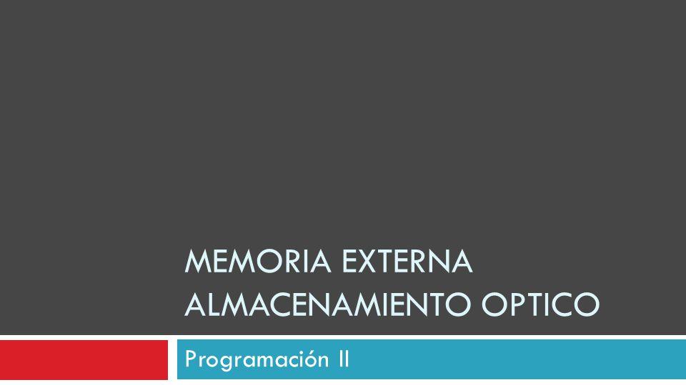 MEMORIA EXTERNA ALMACENAMIENTO OPTICO Programación II