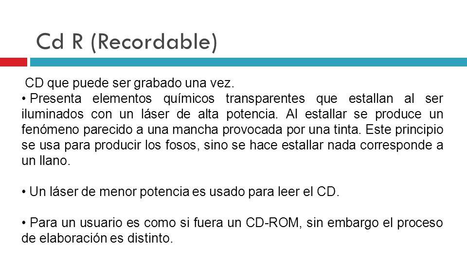 Cd R (Recordable) CD que puede ser grabado una vez.