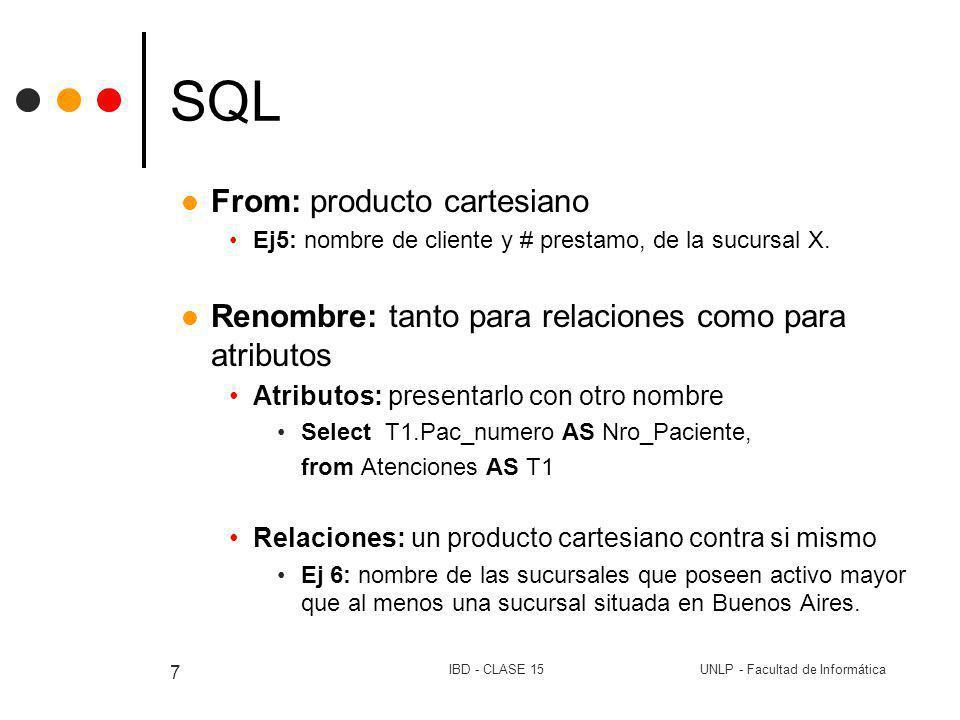 UNLP - Facultad de InformáticaIBD - CLASE 15 7 SQL From: producto cartesiano Ej5: nombre de cliente y # prestamo, de la sucursal X. Renombre: tanto pa