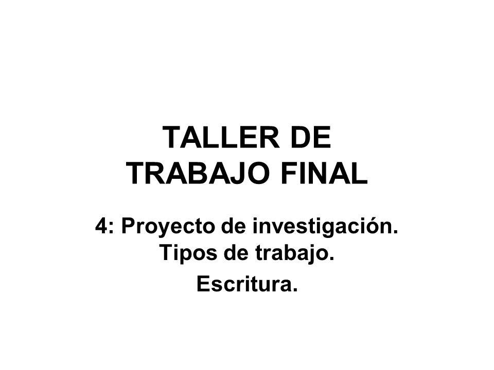 TALLER DE TRABAJO FINAL 4: Proyecto de investigación. Tipos de trabajo. Escritura.