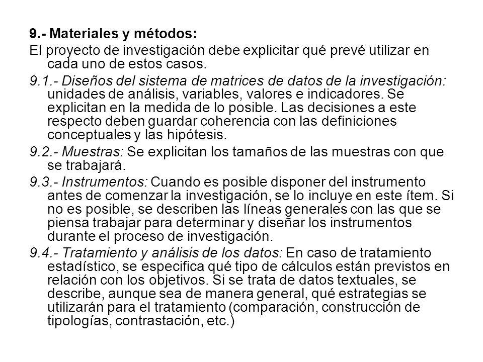 9.- Materiales y métodos: El proyecto de investigación debe explicitar qué prevé utilizar en cada uno de estos casos.