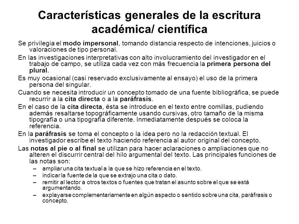 Características generales de la escritura académica/ científica Se privilegia el modo impersonal, tomando distancia respecto de intenciones, juicios o valoraciones de tipo personal.