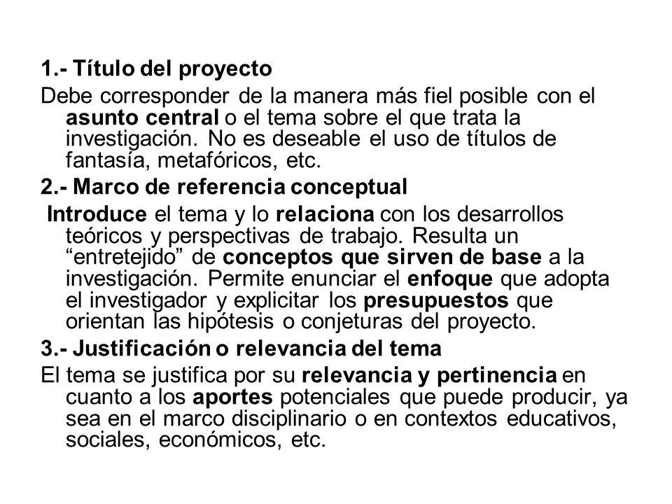1.- Título del proyecto Debe corresponder de la manera más fiel posible con el asunto central o el tema sobre el que trata la investigación.