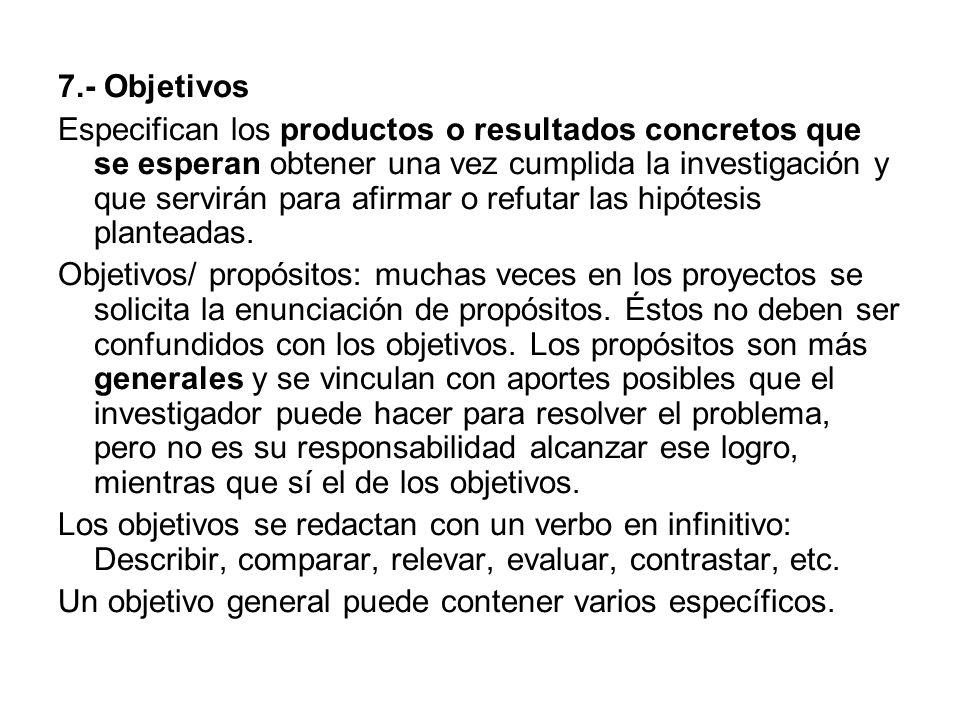 7.- Objetivos Especifican los productos o resultados concretos que se esperan obtener una vez cumplida la investigación y que servirán para afirmar o refutar las hipótesis planteadas.