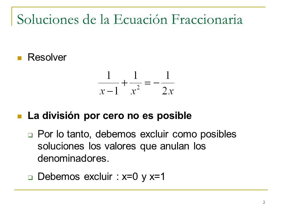 3 Soluciones de la Ecuación Fraccionaria Resolver La división por cero no es posible Por lo tanto, debemos excluir como posibles soluciones los valore