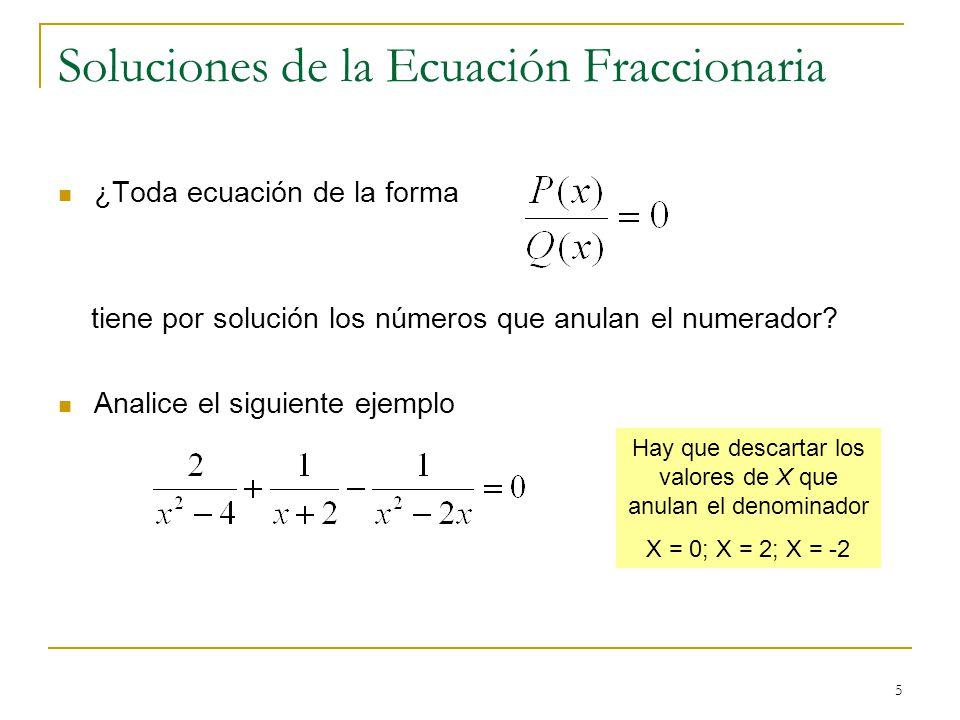 5 Soluciones de la Ecuación Fraccionaria ¿Toda ecuación de la forma tiene por solución los números que anulan el numerador? Analice el siguiente ejemp