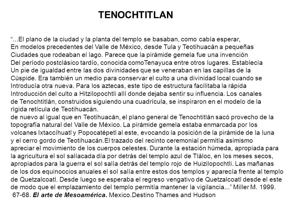TENOCHTITLAN...El plano de la ciudad y la planta del templo se basaban, como cabía esperar, En modelos precedentes del Valle de México, desde Tula y T
