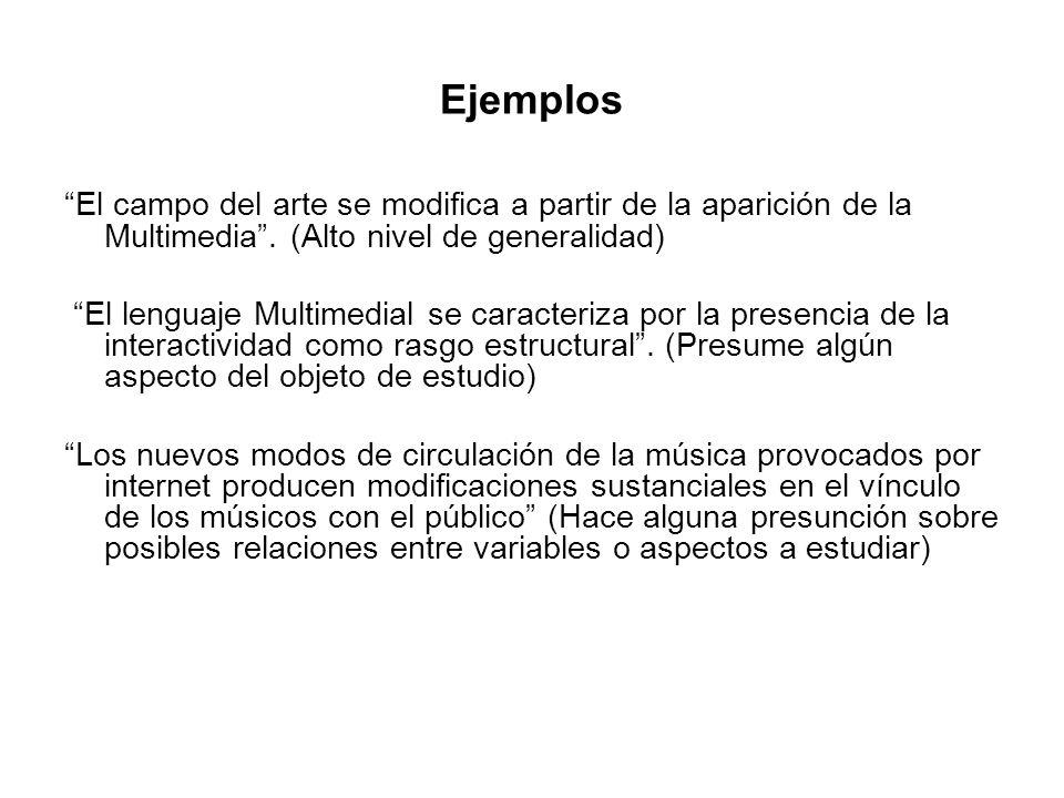 Ejemplos El campo del arte se modifica a partir de la aparición de la Multimedia. (Alto nivel de generalidad) El lenguaje Multimedial se caracteriza p