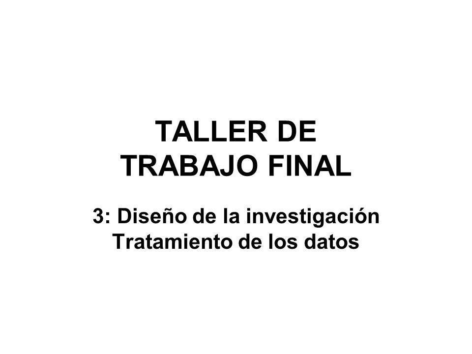 TALLER DE TRABAJO FINAL 3: Diseño de la investigación Tratamiento de los datos