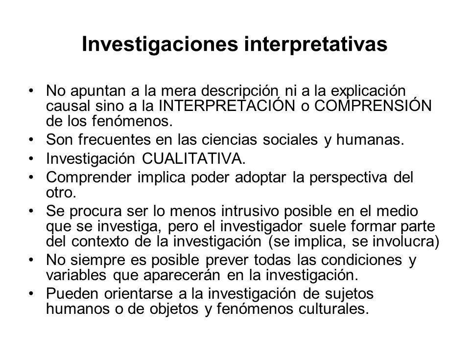 Investigaciones interpretativas No apuntan a la mera descripción ni a la explicación causal sino a la INTERPRETACIÓN o COMPRENSIÓN de los fenómenos. S