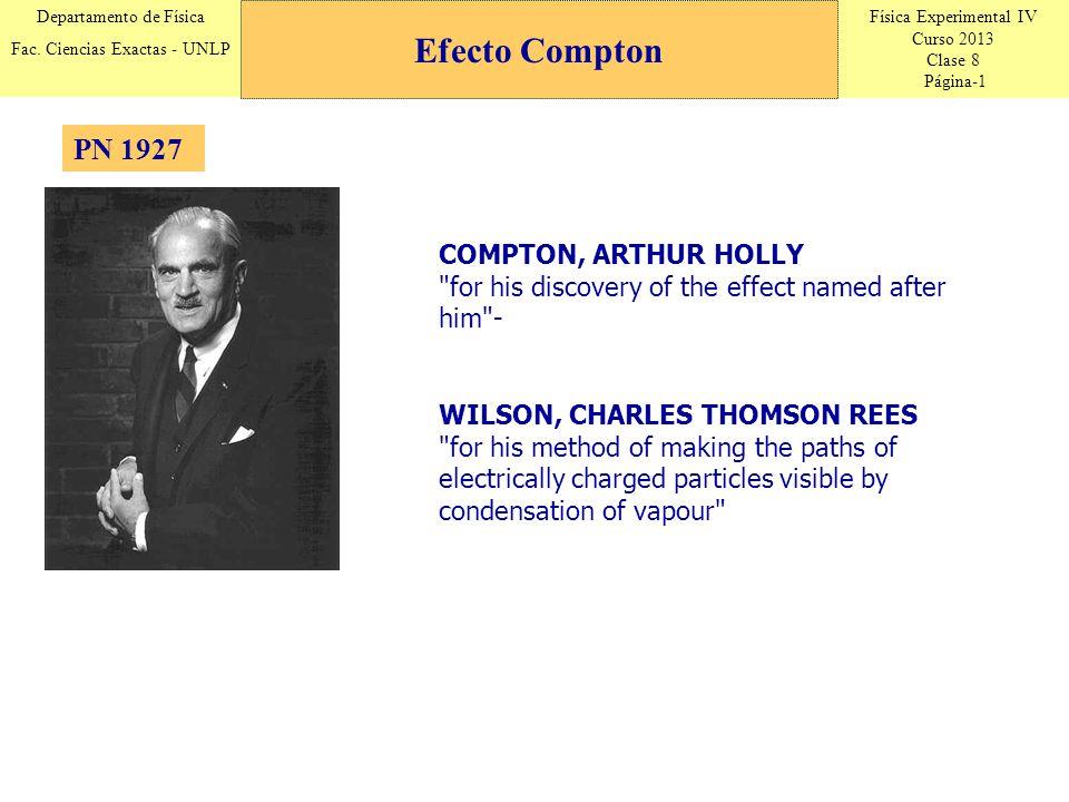 Física Experimental IV Curso 2013 Clase 8 Página-1 Departamento de Física Fac. Ciencias Exactas - UNLP PN 1927 Efecto Compton COMPTON, ARTHUR HOLLY