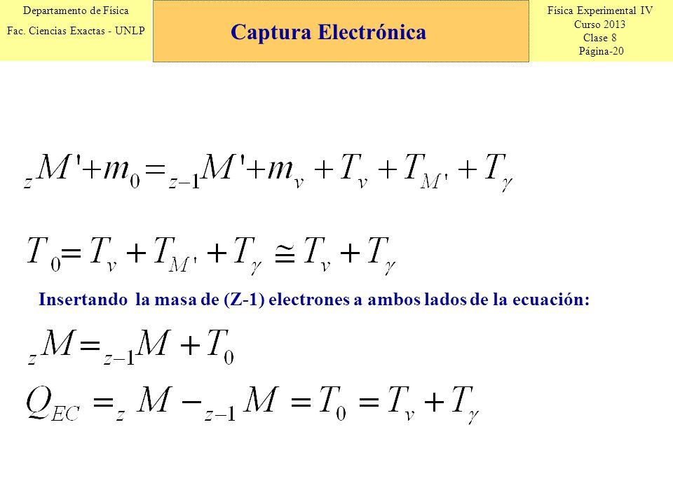 Física Experimental IV Curso 2013 Clase 8 Página-20 Departamento de Física Fac. Ciencias Exactas - UNLP Insertando la masa de (Z-1) electrones a ambos
