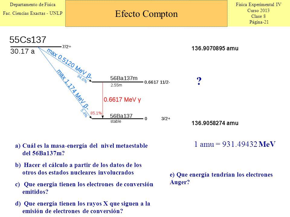 Física Experimental IV Curso 2013 Clase 8 Página-21 Departamento de Física Fac. Ciencias Exactas - UNLP Efecto Compton 136.9058274 amu 136.9070895 amu