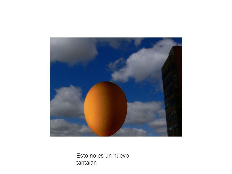 Esto no es un huevo tantaian