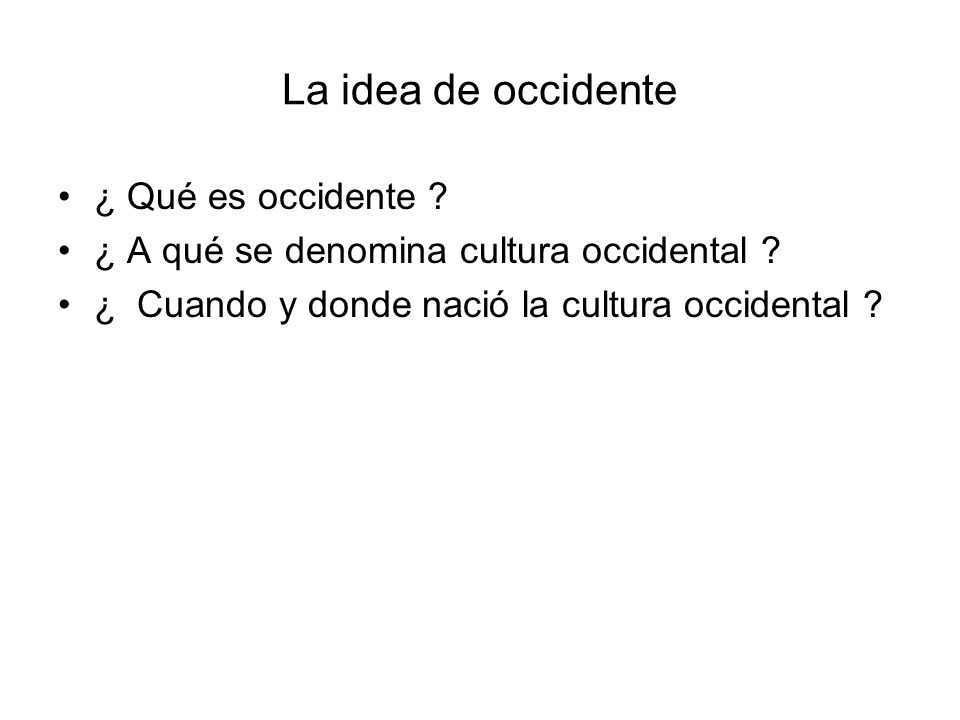 La idea de occidente ¿ Qué es occidente .¿ A qué se denomina cultura occidental .