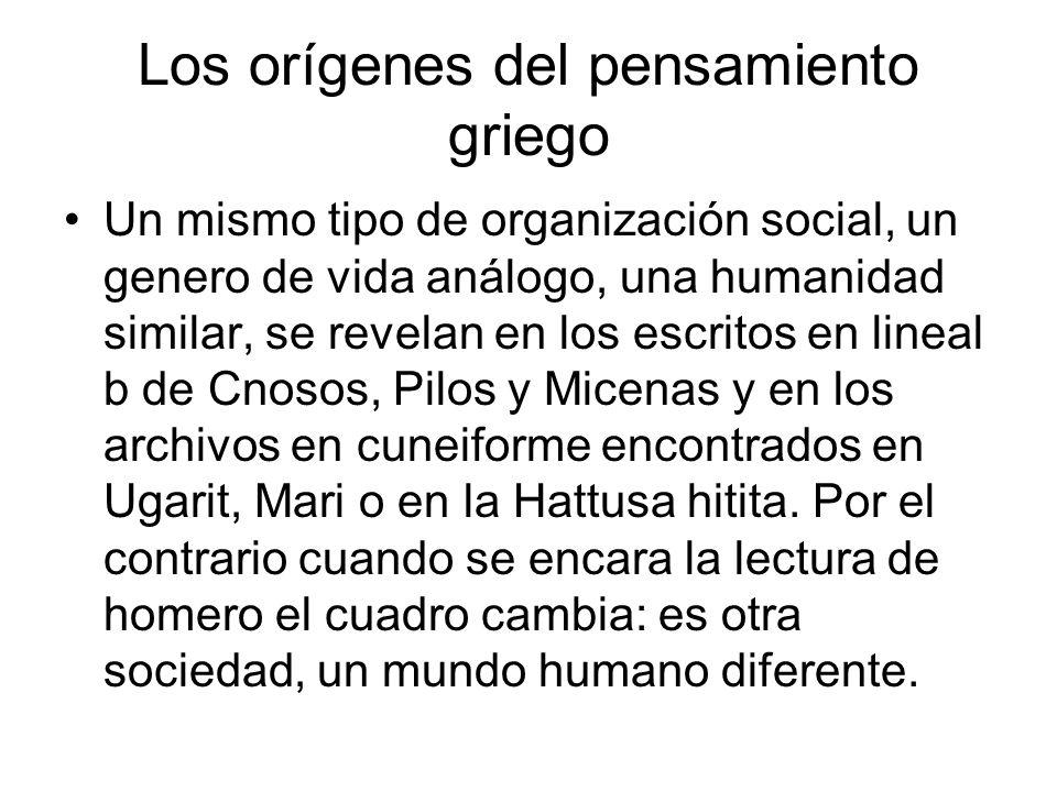 Los orígenes del pensamiento griego Un mismo tipo de organización social, un genero de vida análogo, una humanidad similar, se revelan en los escritos