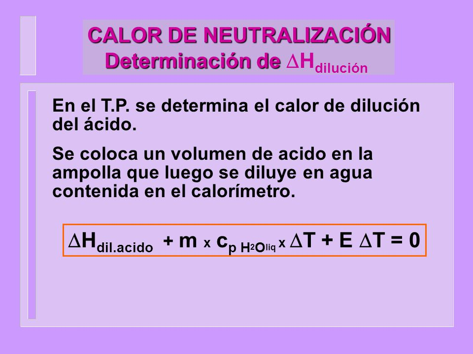 CALOR DE NEUTRALIZACIÓN Determinación de CALOR DE NEUTRALIZACIÓN Determinación de H dilución En el T.P. se determina el calor de dilución del ácido. S