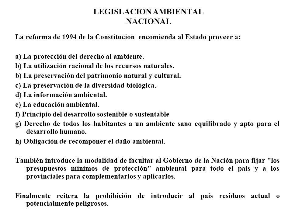 LEGISLACION AMBIENTAL NACIONAL La reforma de 1994 de la Constitución encomienda al Estado proveer a: a) La protección del derecho al ambiente. b) La u