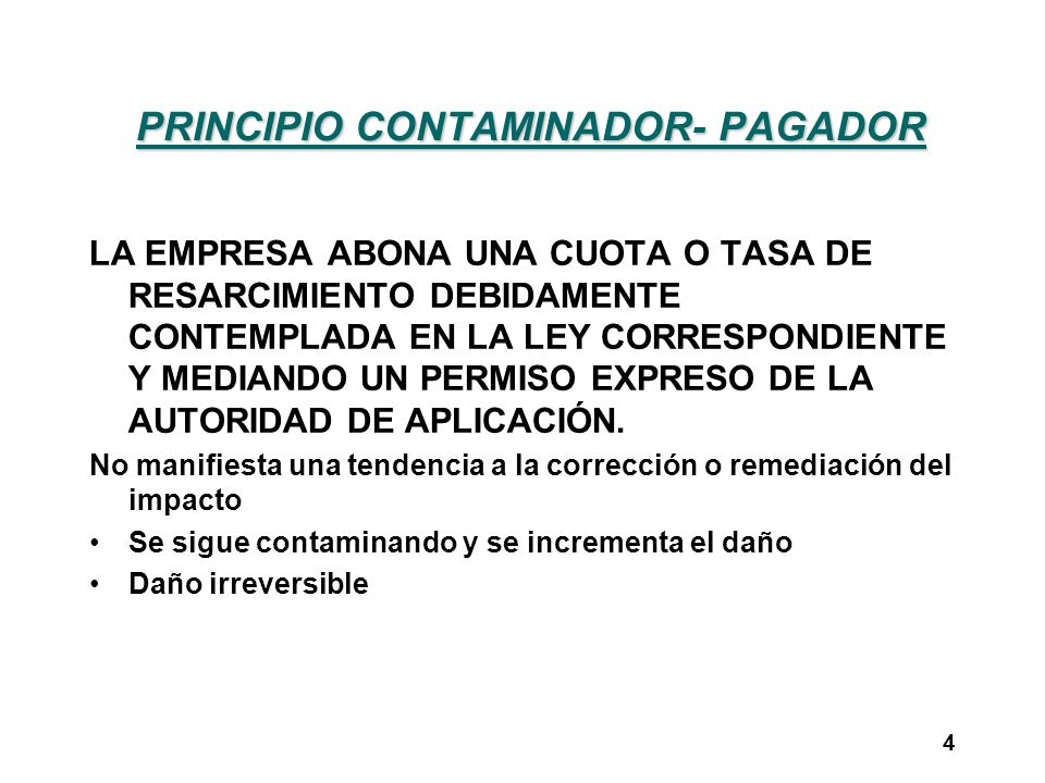 PRINCIPIO CONTAMINADOR- PAGADOR LA EMPRESA ABONA UNA CUOTA O TASA DE RESARCIMIENTO DEBIDAMENTE CONTEMPLADA EN LA LEY CORRESPONDIENTE Y MEDIANDO UN PER