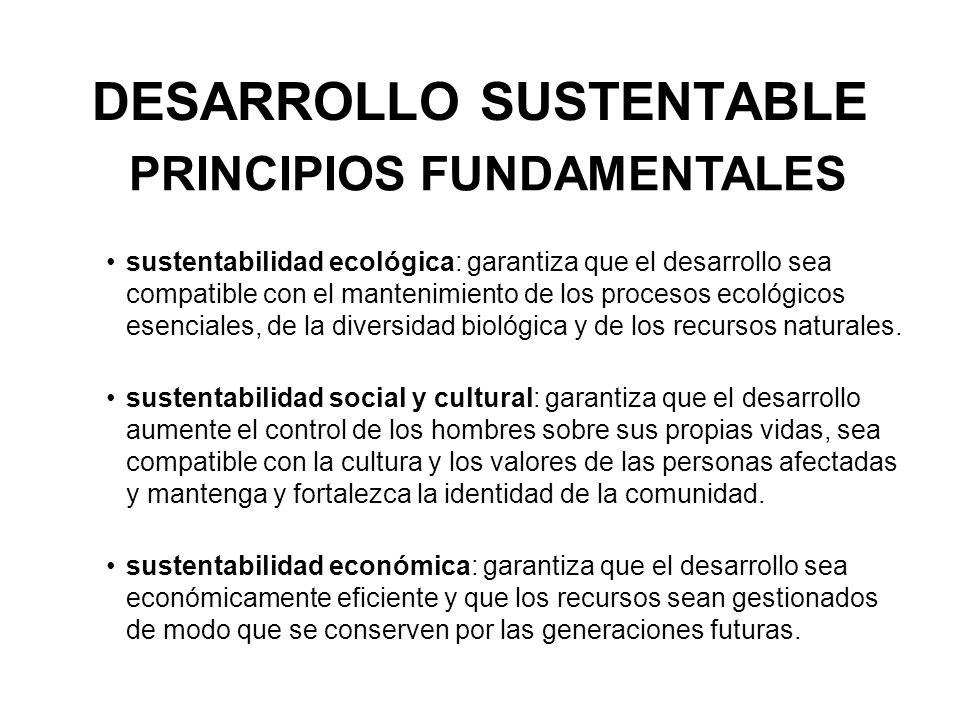 DESARROLLO SUSTENTABLE sustentabilidad ecológica: garantiza que el desarrollo sea compatible con el mantenimiento de los procesos ecológicos esenciale