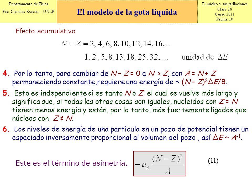 El núcleo y sus radiaciones Clase 18 Curso 2011 Página 10 Departamento de Física Fac. Ciencias Exactas - UNLP Efecto acumulativo 4. Por lo tanto, para