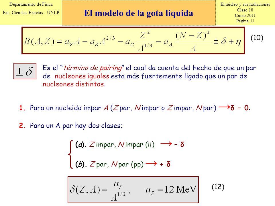 El núcleo y sus radiaciones Clase 18 Curso 2011 Página 11 Departamento de Física Fac. Ciencias Exactas - UNLP (10) Es el término de pairing el cual da