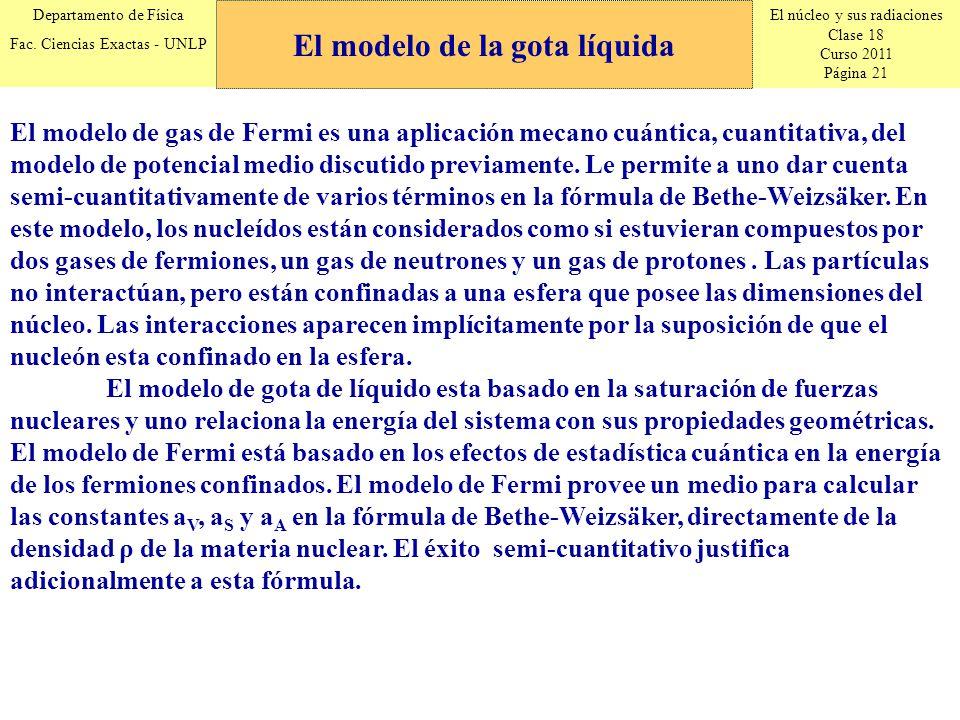 El núcleo y sus radiaciones Clase 18 Curso 2011 Página 21 Departamento de Física Fac. Ciencias Exactas - UNLP El modelo de gas de Fermi es una aplicac